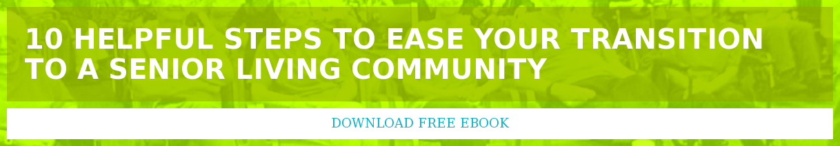 10 Helpful Steps to ease your transition to a senior living community Download free ebook