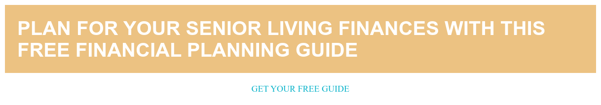 Plan for your senior living finances with this free financial planning guide Get your free guide