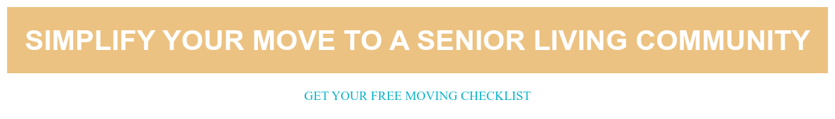 Simplify your move to a senior living community Get your free moving checklist